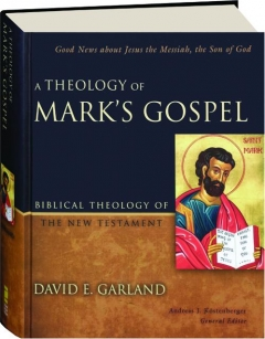 A THEOLOGY OF MARK'S GOSPEL: Biblical Theology of the New Testament
