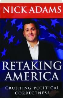 RETAKING AMERICA: Crushing Political Correctness