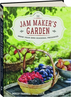 THE JAM MAKER'S GARDEN: Grow Your Own Seasonal Preserves