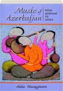 MUSIC OF AZERBAIJAN: From Mugham to Opera