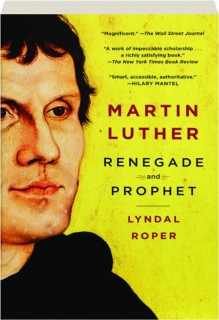 MARTIN LUTHER: Renegade and Prophet