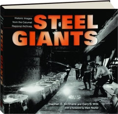 STEEL GIANTS: Historic Images from the Calumet Regional Archives
