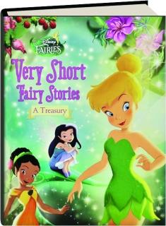 DISNEY FAIRIES VERY SHORT FAIRY STORIES: A Treasury