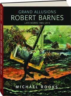 GRAND ALLUSIONS: Robert Barnes--Late Works 1985-2015