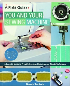 YOU AND YOUR SEWING MACHINE: A Field Guide