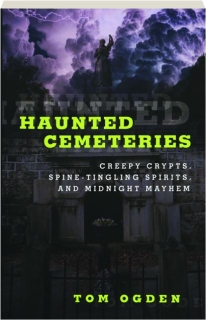 HAUNTED CEMETERIES, SECOND EDITION: Creepy Crypts, Spine-Tingling Spirits, and Midnight Mayhem