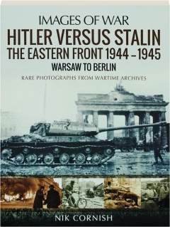 HITLER VERSUS STALIN: The Eastern Front 1944-1945--Warsaw to Berlin