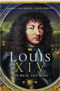 LOUIS XIV: The Real Sun King