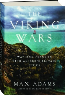THE VIKING WARS: War and Peace in King Alfred's Britain, 789-955