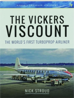 THE VICKERS VISCOUNT: The World's First Turboprop Airliner