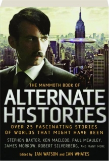 THE MAMMOTH BOOK OF ALTERNATE HISTORIES: Over 25 Fascinating Stories of Worlds That Might Have Been