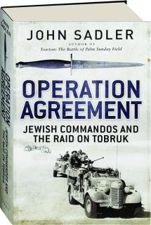 OPERATION AGREEMENT: Jewish Commandos and the Raid on Tobruk