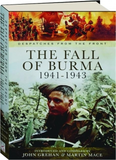 THE FALL OF BURMA 1941-1943: Despatches from the Front