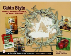 CABIN STYLE: Decorating with Rustic, Adirondack, and Western Collectibles
