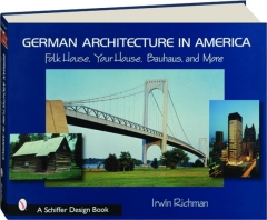 GERMAN ARCHITECTURE IN AMERICA: Folk House, Your House, Bauhaus, and More