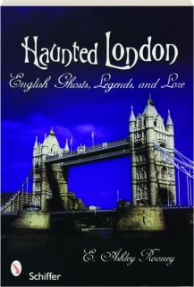 HAUNTED LONDON: English Ghosts, Legends, and Lore