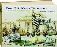 THE U.S. NAVAL ACADEMY IN POSTCARDS, 1900-1930