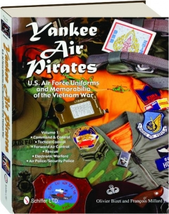 YANKEE AIR PIRATES, VOLUME 1: U.S. Air Force Uniforms and Memorabilia of the Vietnam War
