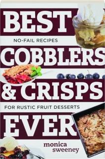 BEST COBBLERS & CRISPS EVER: No-Fail Recipes for Rustic Fruit Desserts