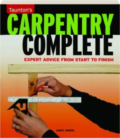 TAUNTON'S CARPENTRY COMPLETE: Expert Advice from Start to Finish