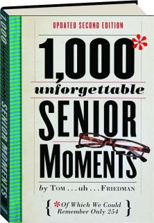 1,000 UNFORGETTABLE SENIOR MOMENTS, SECOND EDITION