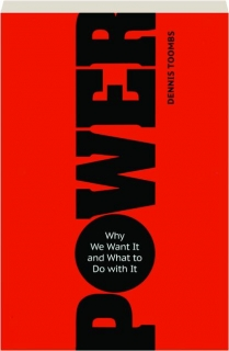 POWER: Why We Want It and What to Do with It