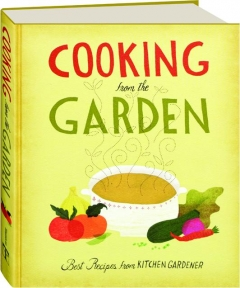 COOKING FROM THE GARDEN: Best Recipes from <I>Kitchen Gardener</I>