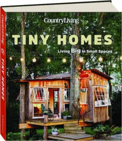 <I>COUNTRY LIVING</I> TINY HOMES: Living Big in Small Spaces
