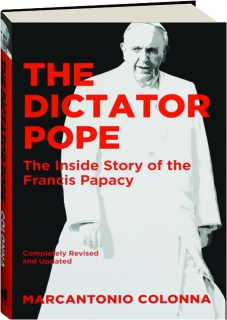 THE DICTATOR POPE, REVISED: The Inside Story of the Francis Papacy
