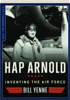 HAP ARNOLD: Inventing the Air Force