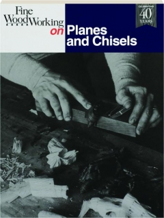 <I>FINE WOODWORKING</I> ON PLANES AND CHISELS