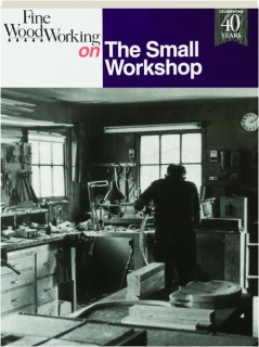 <I>FINE WOODWORKING</I> ON THE SMALL WORKSHOP