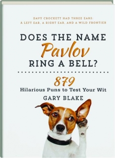 DOES THE NAME PAVLOV RING A BELL? 879 Hilarious Puns to Test Your Wit