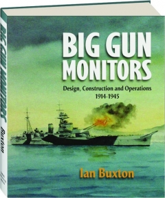 BIG GUN MONITORS: Design, Construction and Operations, 1914-1945