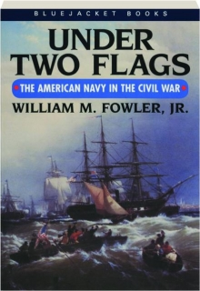 UNDER TWO FLAGS: The American Navy in the Civil War