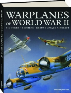 WARPLANES OF WORLD WAR II: Fighters, Bombers, Ground Attack Aircraft