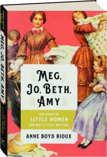 MEG, JO, BETH, AMY: The Story of <I>Little Women</I> and Why It Still Matters