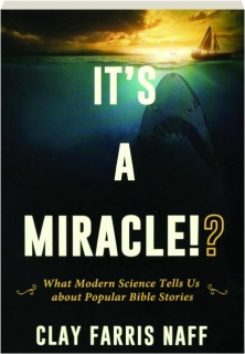 IT'S A MIRACLE!? What Modern Science Tells Us About Popular Bible Stories