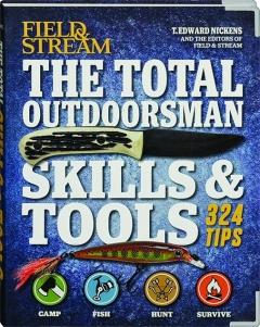 <I>FIELD & STREAM</I> THE TOTAL OUTDOORSMAN SKILLS & TOOLS