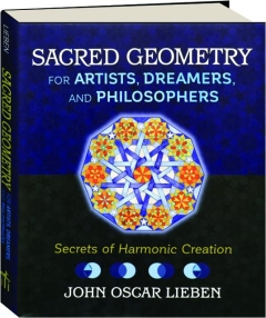 SACRED GEOMETRY FOR ARTISTS, DREAMERS, AND PHILOSOPHERS: Secrets of Harmonic Creation