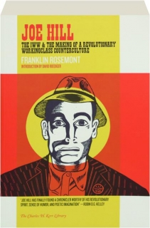 JOE HILL, SECOND EDITION: The IWW & the Making of a Revolutionary Workingclass Counterculture