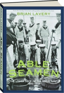 ABLE SEAMEN: The Lower Deck of the Royal Navy 1850-1939