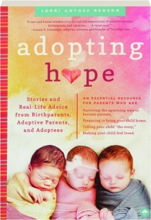 ADOPTING HOPE: Stories and Real-Life Advice from Birthparents, Adoptive Parents, and Adoptees