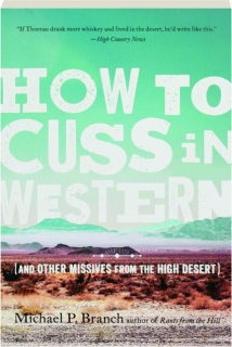 HOW TO CUSS IN WESTERN: (And Other Missives from the High Desert)