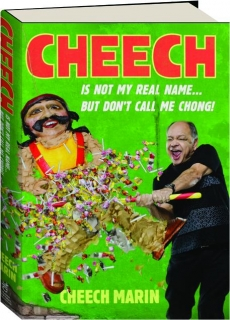 CHEECH IS NOT MY REAL NAME: But Don't Call Me Chong!