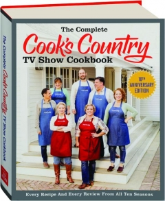 THE COMPLETE <I>COOK'S COUNTRY</I> TV SHOW COOKBOOK 10TH ANNIVERSARY EDITION