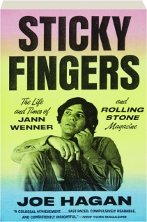 STICKY FINGERS: The Life and Times of Jann Wenner and <I>Rolling Stone</I> Magazine
