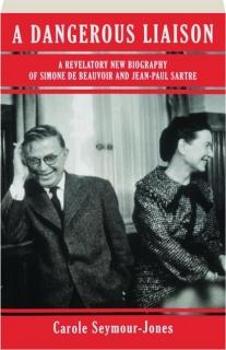 A DANGEROUS LIAISON: A Revelatory New Biography of Simone de Beauvoir and Jean-Paul Sartre
