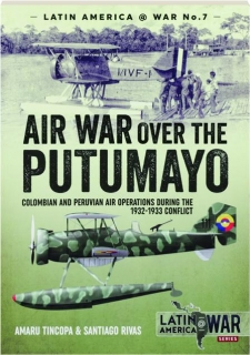 AIR WAR OVER THE PUTUMAYO: Latin America @ War No. 7