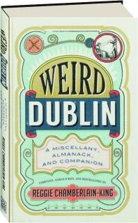 WEIRD DUBLIN: A Miscellany, Almanack, and Companion